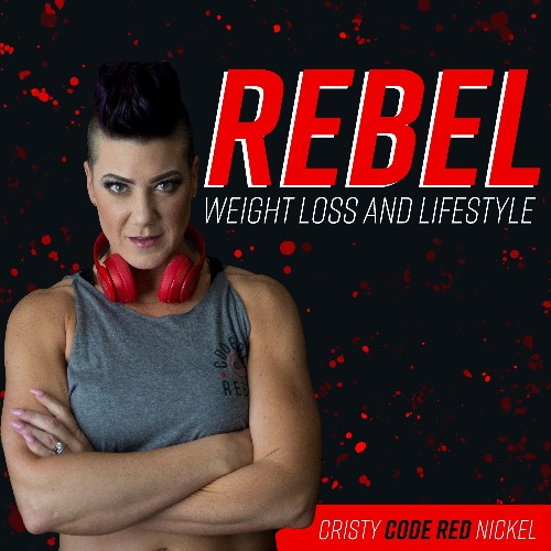 cristy nickel Rebel weight loss podcast